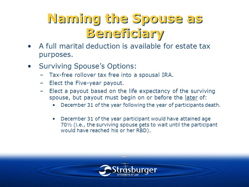 Naming the Spouse as Beneficiary A full marital deduction is available for estate tax purposes.