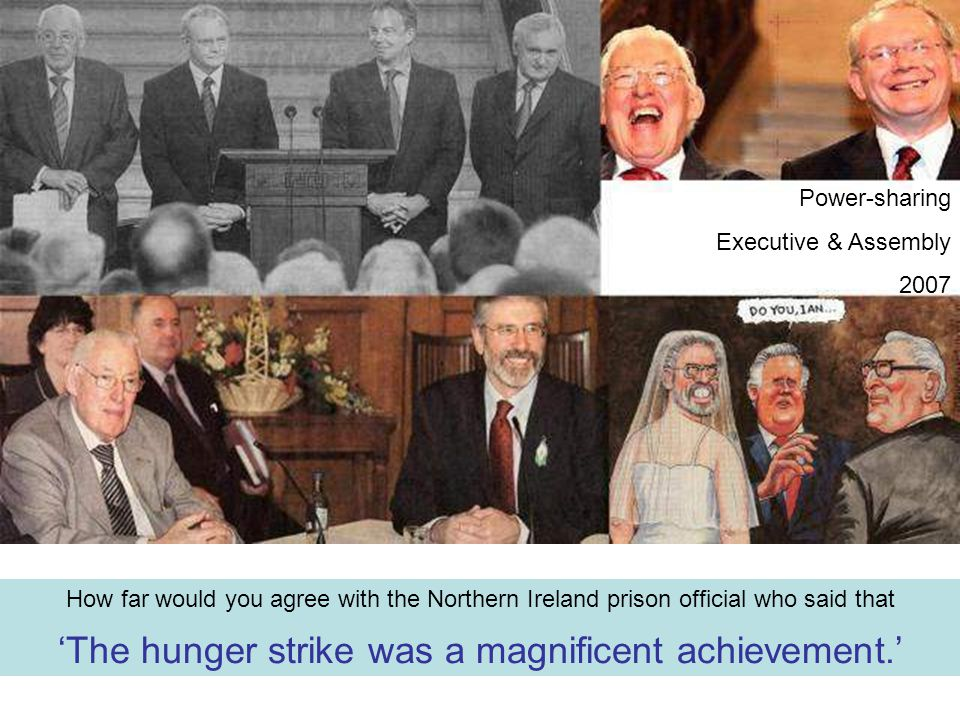 How far would you agree with the Northern Ireland prison official who said that 'The hunger strike was a magnificent achievement.' Power-sharing Execu