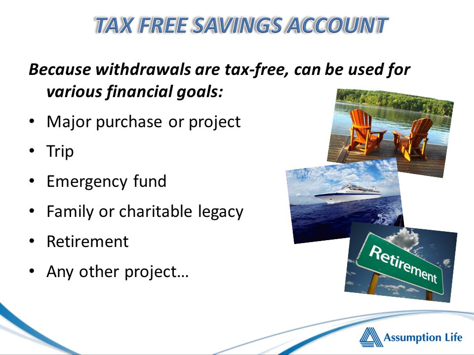 Because withdrawals are tax-free, can be used for various financial goals: Major purchase or project Trip Emergency fund Family or charitable legacy R