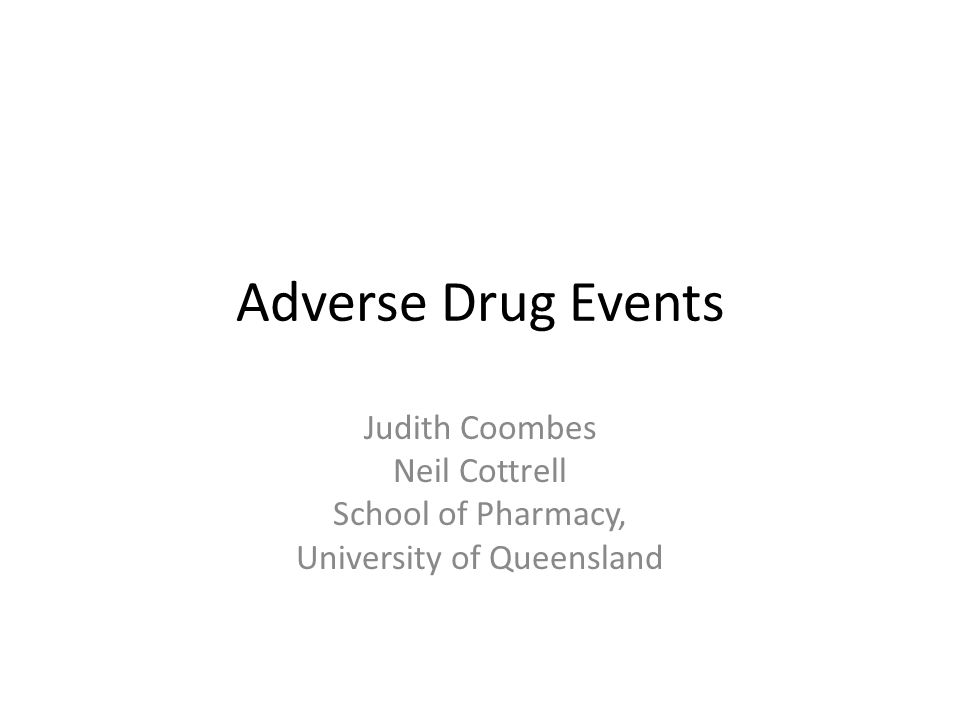Adverse Drug Events Judith Coombes Neil Cottrell School of Pharmacy, University of Queensland