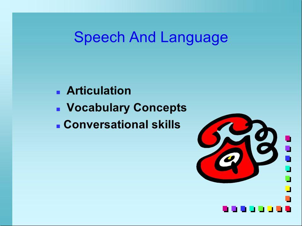 Speech And Language n n Articulation n n Vocabulary Concepts n n Conversational skills