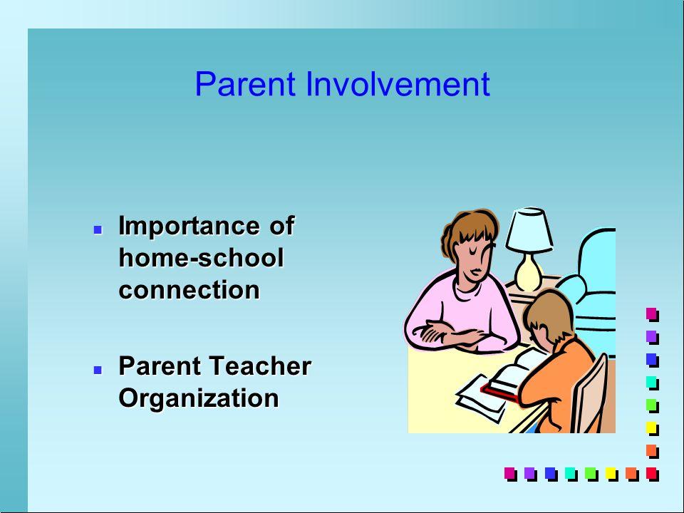 Parent Involvement n Importance of home-school connection n Parent Teacher Organization