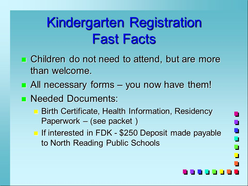 Kindergarten Registration Fast Facts n Children do not need to attend, but are more than welcome.