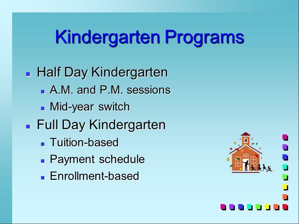 Kindergarten Programs n Half Day Kindergarten n A.M.