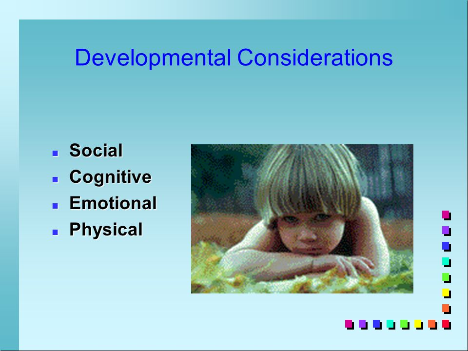 Developmental Considerations n Social n Cognitive n Emotional n Physical