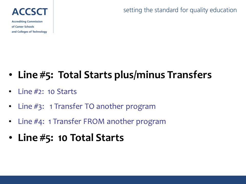 = Line #5: Total Starts plus/minus Transfers Line #2: 10 Starts Line #3: 1 Transfer TO another program Line #4: 1 Transfer FROM another program Line #5: 10 Total Starts