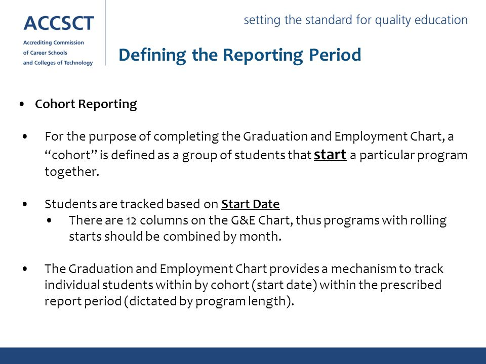 Cohort Reporting For the purpose of completing the Graduation and Employment Chart, a cohort is defined as a group of students that start a particular program together.