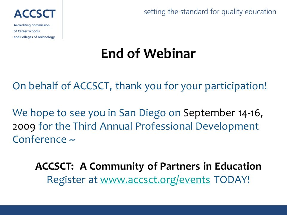 End of Webinar On behalf of ACCSCT, thank you for your participation.