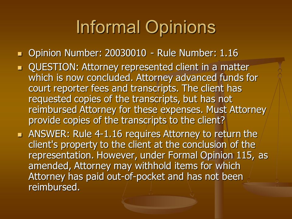 Informal Opinions Opinion Number: 20030010 - Rule Number: 1.16 Opinion Number: 20030010 - Rule Number: 1.16 QUESTION: Attorney represented client in a