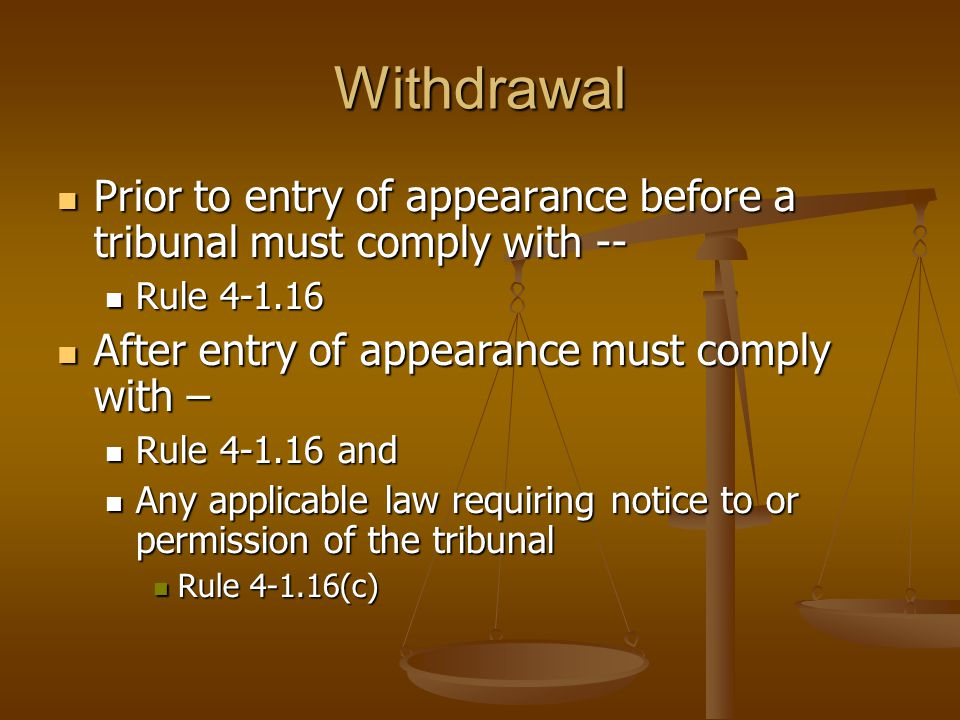 Withdrawal Prior to entry of appearance before a tribunal must comply with -- Prior to entry of appearance before a tribunal must comply with -- Rule