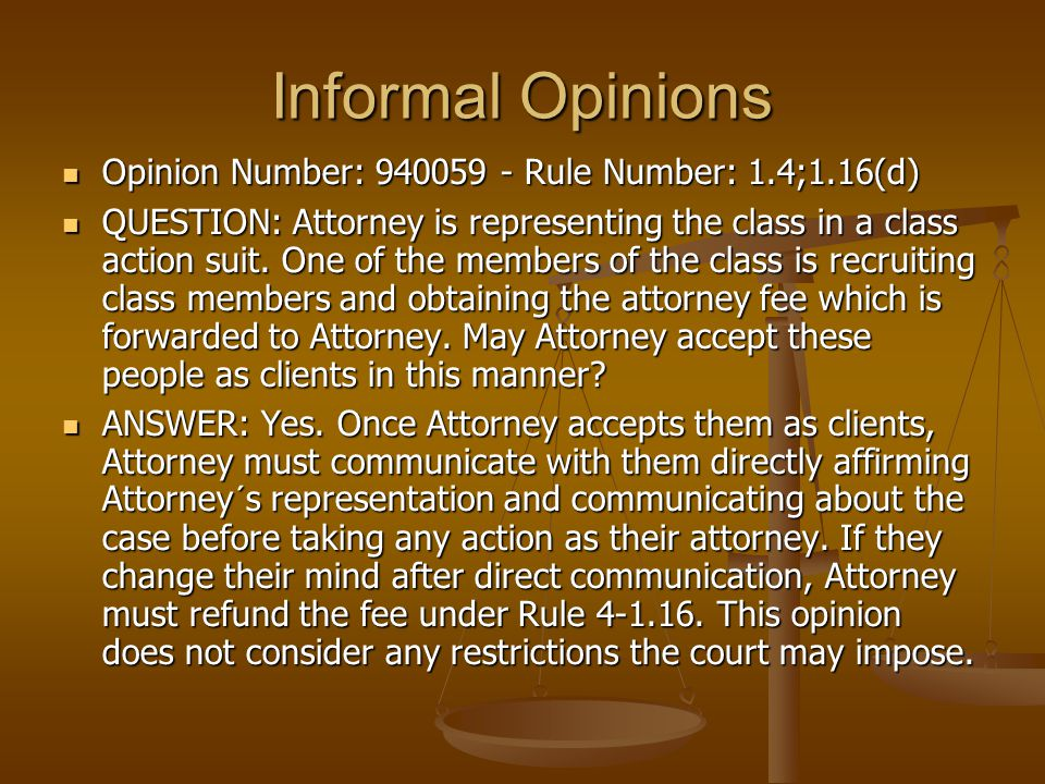 Informal Opinions Opinion Number: 940059 - Rule Number: 1.4;1.16(d) Opinion Number: 940059 - Rule Number: 1.4;1.16(d) QUESTION: Attorney is representing the class in a class action suit.