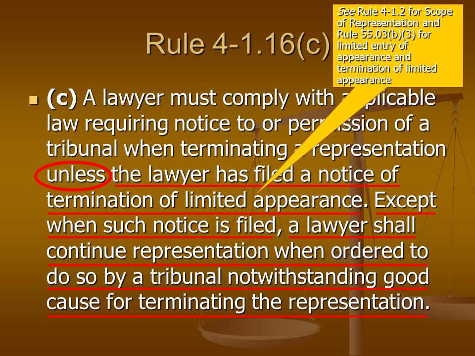 (c) A lawyer must comply with applicable law requiring notice to or permission of a tribunal when terminating a representation unless the lawyer has filed a notice of termination of limited appearance.