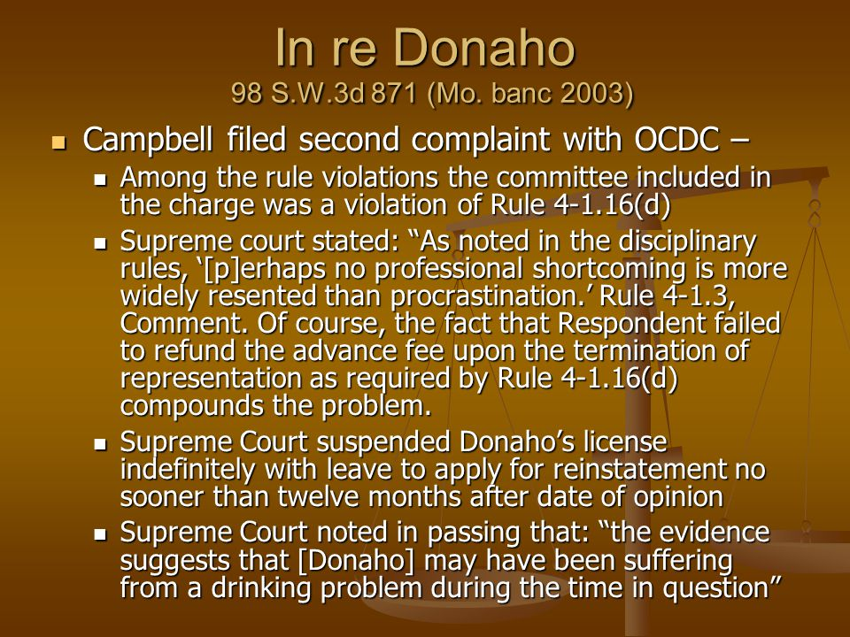 In re Donaho 98 S.W.3d 871 (Mo. banc 2003) Campbell filed second complaint with OCDC – Campbell filed second complaint with OCDC – Among the rule viol