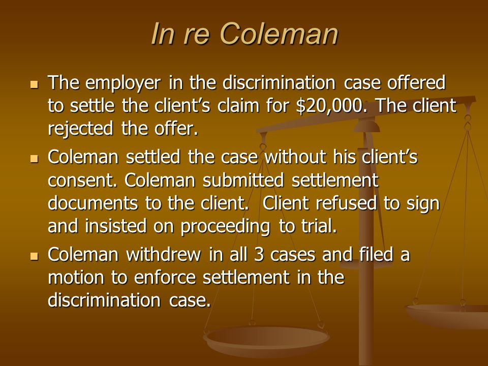 In re Coleman The employer in the discrimination case offered to settle the client's claim for $20,000.