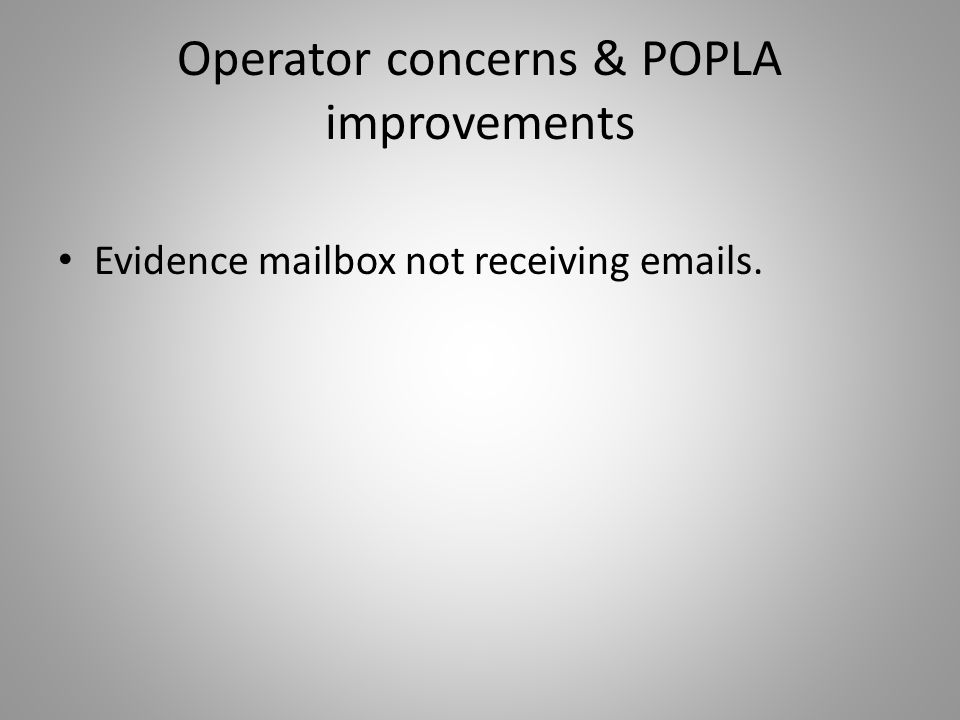 Operator concerns & POPLA improvements Evidence mailbox not receiving emails.