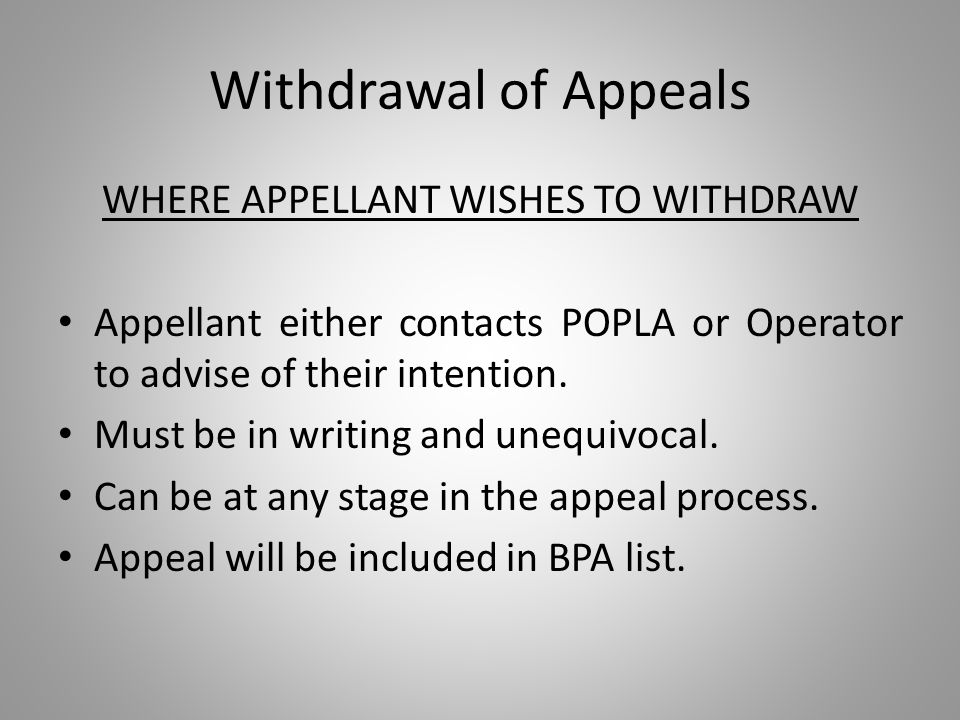 Withdrawal of Appeals WHERE APPELLANT WISHES TO WITHDRAW Appellant either contacts POPLA or Operator to advise of their intention.