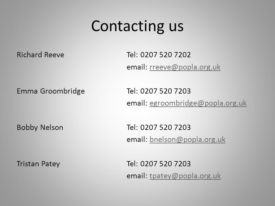 Contacting us Richard ReeveTel: 0207 520 7202 email: rreeve@popla.org.ukrreeve@popla.org.uk Emma GroombridgeTel: 0207 520 7203 email: egroombridge@pop