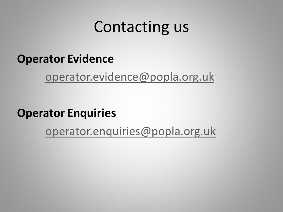 Contacting us Operator Evidence operator.evidence@popla.org.uk Operator Enquiries operator.enquiries@popla.org.uk