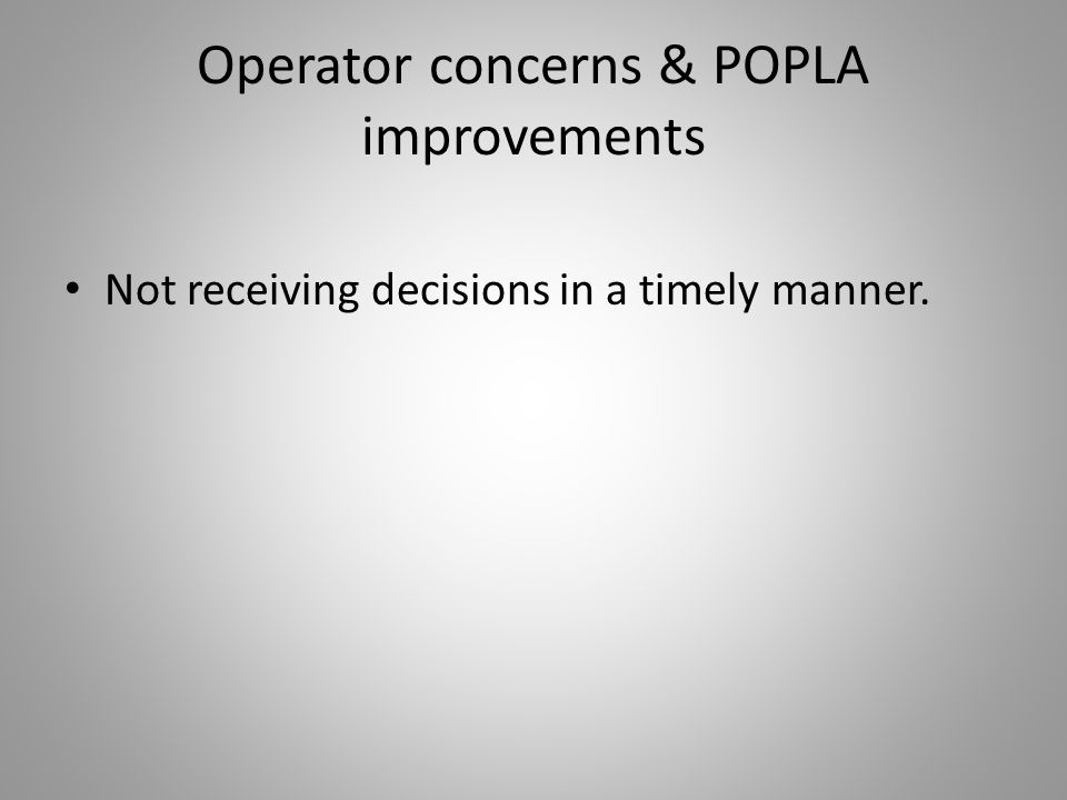 Operator concerns & POPLA improvements Not receiving decisions in a timely manner.
