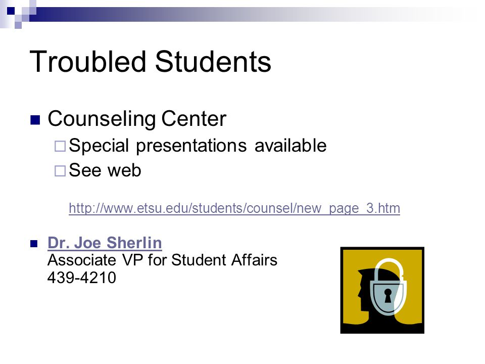 Troubled Students Counseling Center  Special presentations available  See web http://www.etsu.edu/students/counsel/new_page_3.htm http://www.etsu.edu/students/counsel/new_page_3.htm Dr.