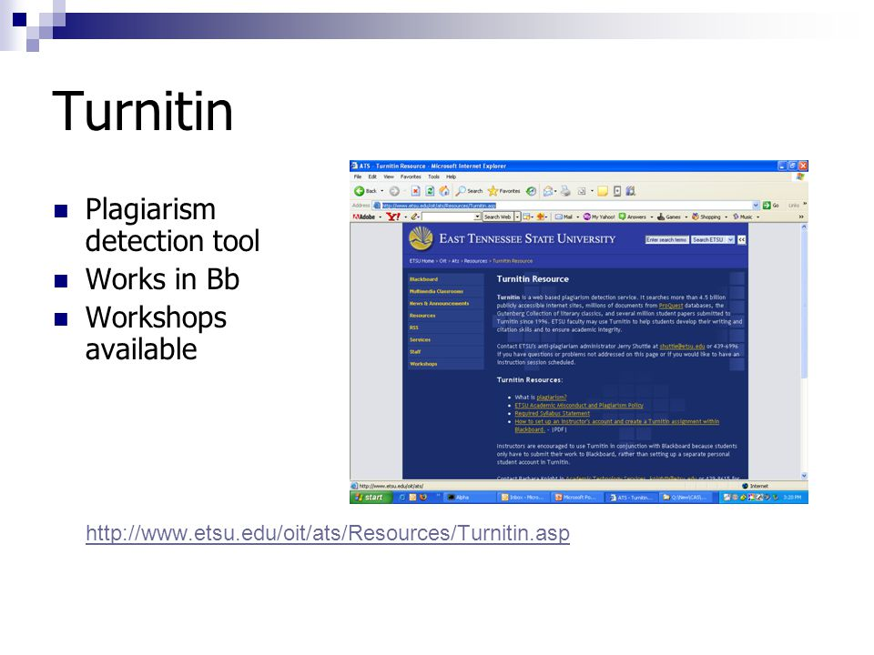 Turnitin Plagiarism detection tool Works in Bb Workshops available http://www.etsu.edu/oit/ats/Resources/Turnitin.asp http://www.etsu.edu/oit/ats/Resources/Turnitin.asp