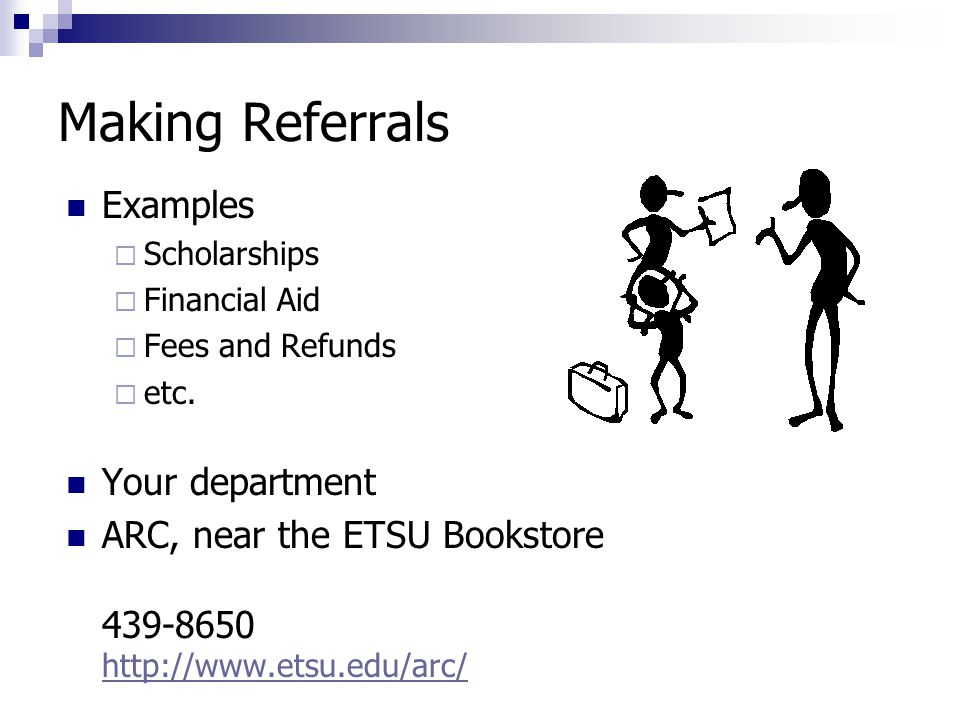Making Referrals Examples  Scholarships  Financial Aid  Fees and Refunds  etc.