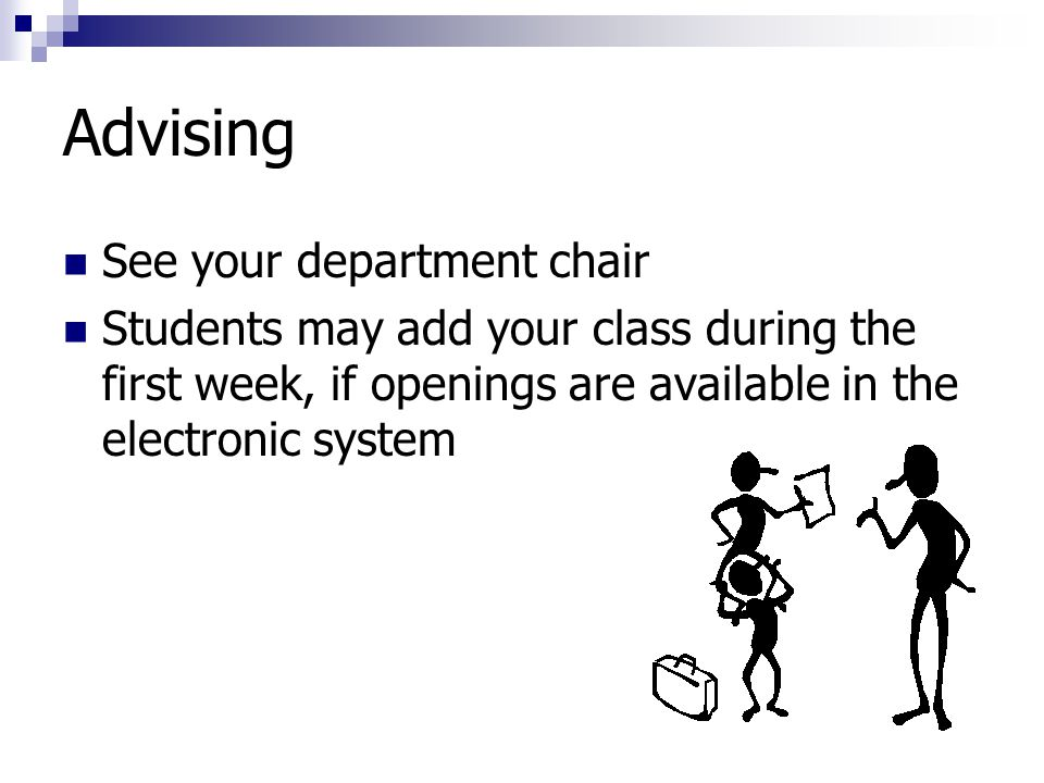 Advising See your department chair Students may add your class during the first week, if openings are available in the electronic system