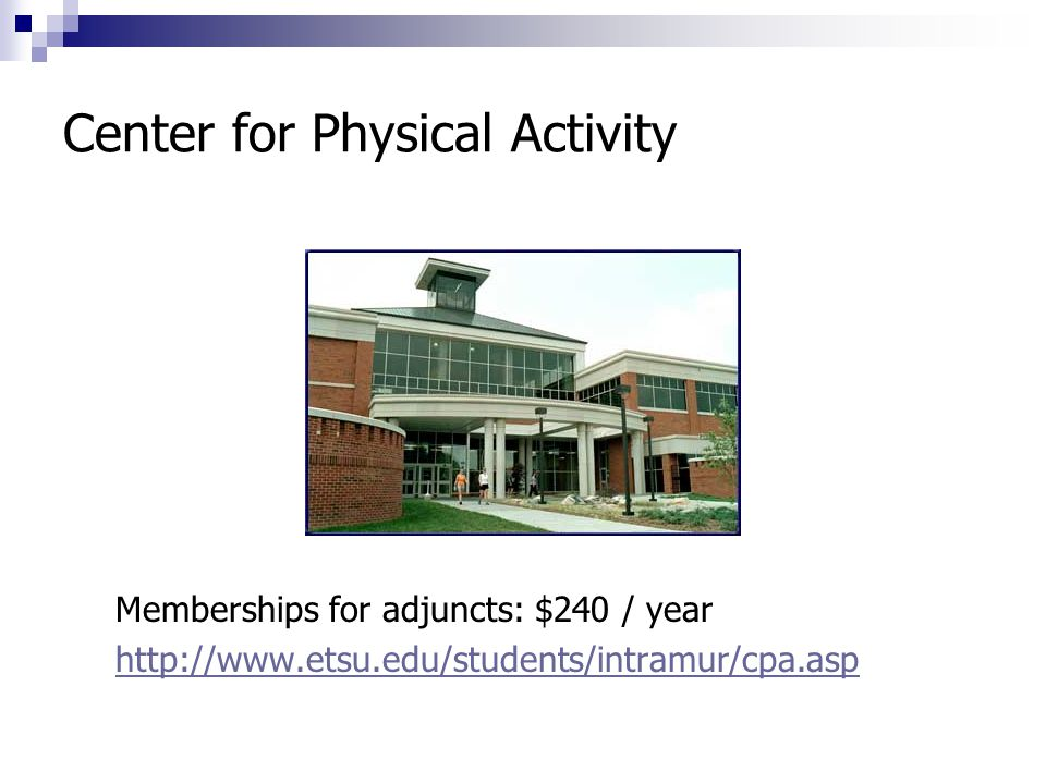 Center for Physical Activity Memberships for adjuncts: $240 / year http://www.etsu.edu/students/intramur/cpa.asp