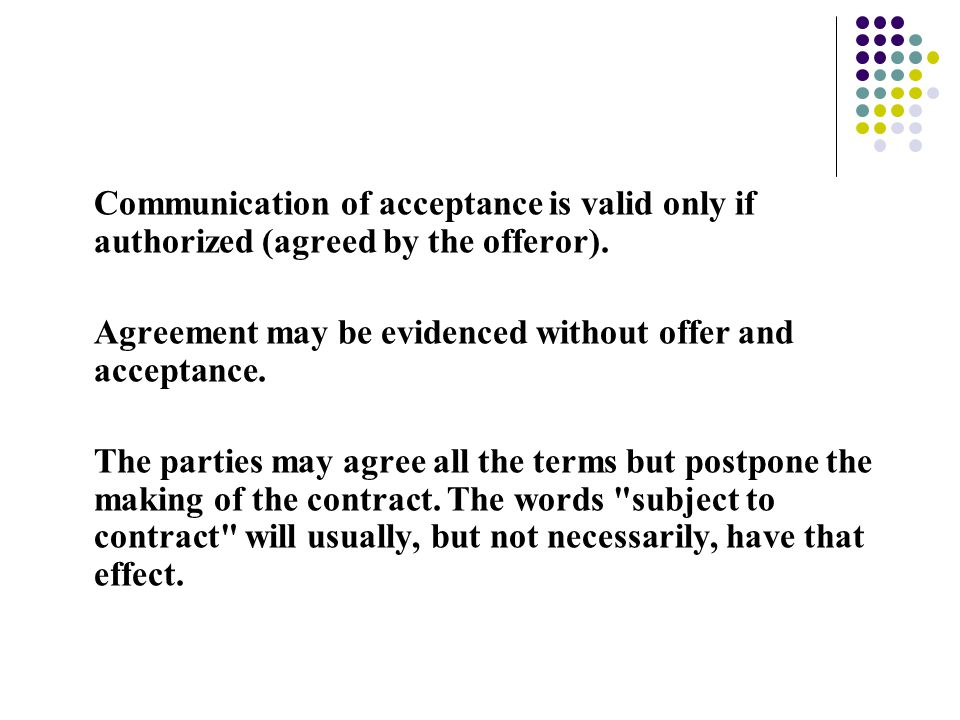 Communication of acceptance is valid only if authorized (agreed by the offeror).