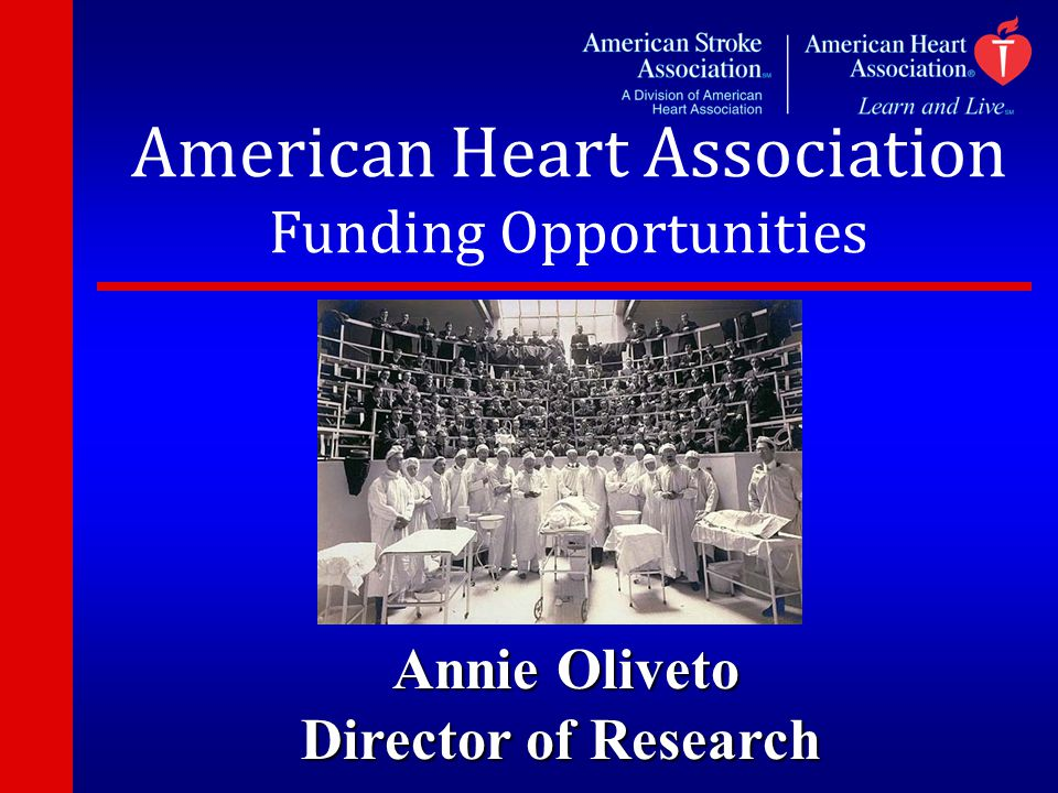 American Heart Association Funding Opportunities Annie Oliveto Annie Oliveto Director of Research