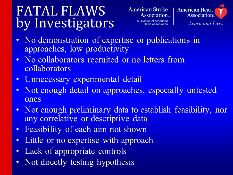 FATAL FLAWS by Investigators No demonstration of expertise or publications in approaches, low productivity No collaborators recruited or no letters fr