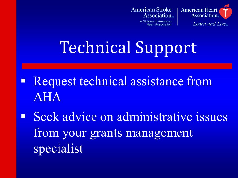 Technical Support  Request technical assistance from AHA  Seek advice on administrative issues from your grants management specialist