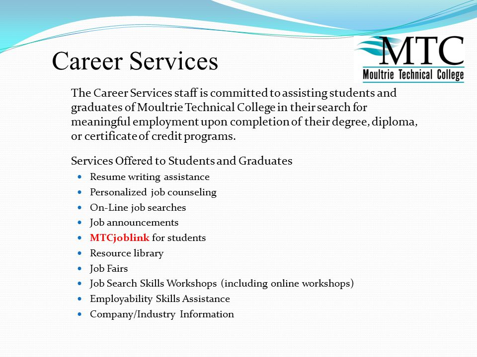 Career Services The Career Services staff is committed to assisting students and graduates of Moultrie Technical College in their search for meaningful employment upon completion of their degree, diploma, or certificate of credit programs.