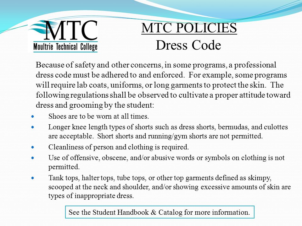 MTC POLICIES Dress Code Because of safety and other concerns, in some programs, a professional dress code must be adhered to and enforced.