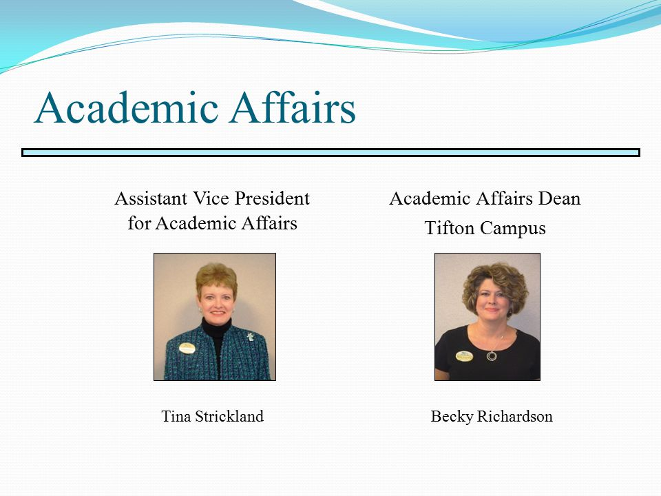 Academic Affairs Academic Affairs Dean Tifton Campus Assistant Vice President for Academic Affairs Becky RichardsonTina Strickland