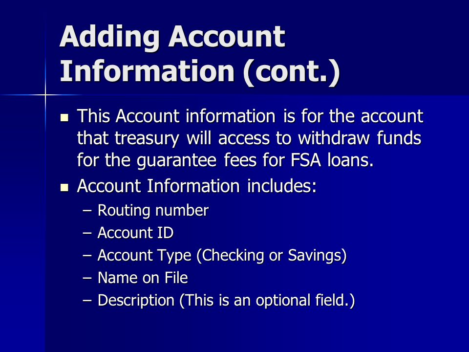Adding Account Information (cont.) This Account information is for the account that treasury will access to withdraw funds for the guarantee fees for FSA loans.