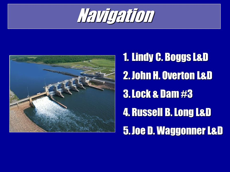 Navigation 1.Lindy C.Boggs L&D 2.John H. Overton L&D 3.Lock & Dam #3 4.Russell B.