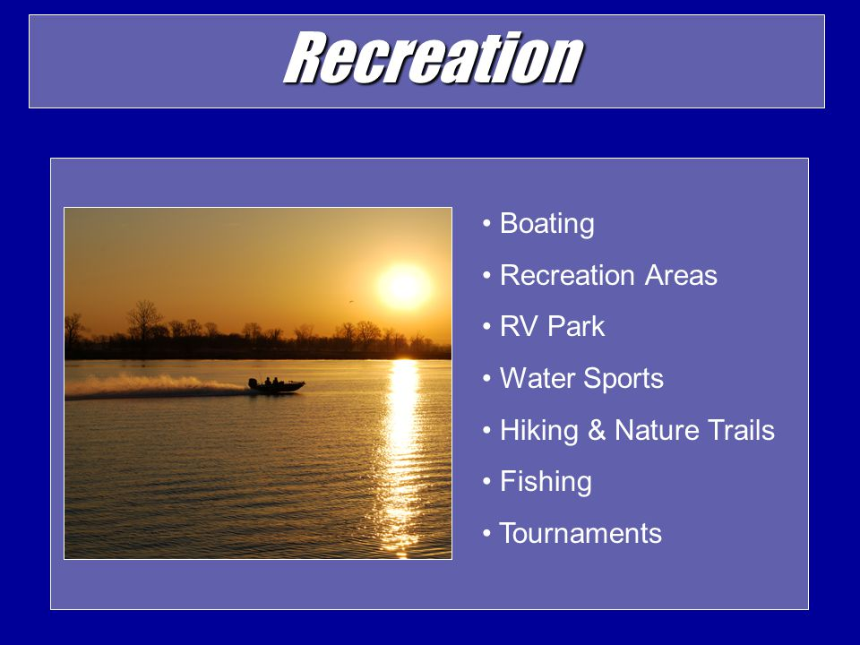 Recreation Boating Recreation Areas RV Park Water Sports Hiking & Nature Trails Fishing Tournaments