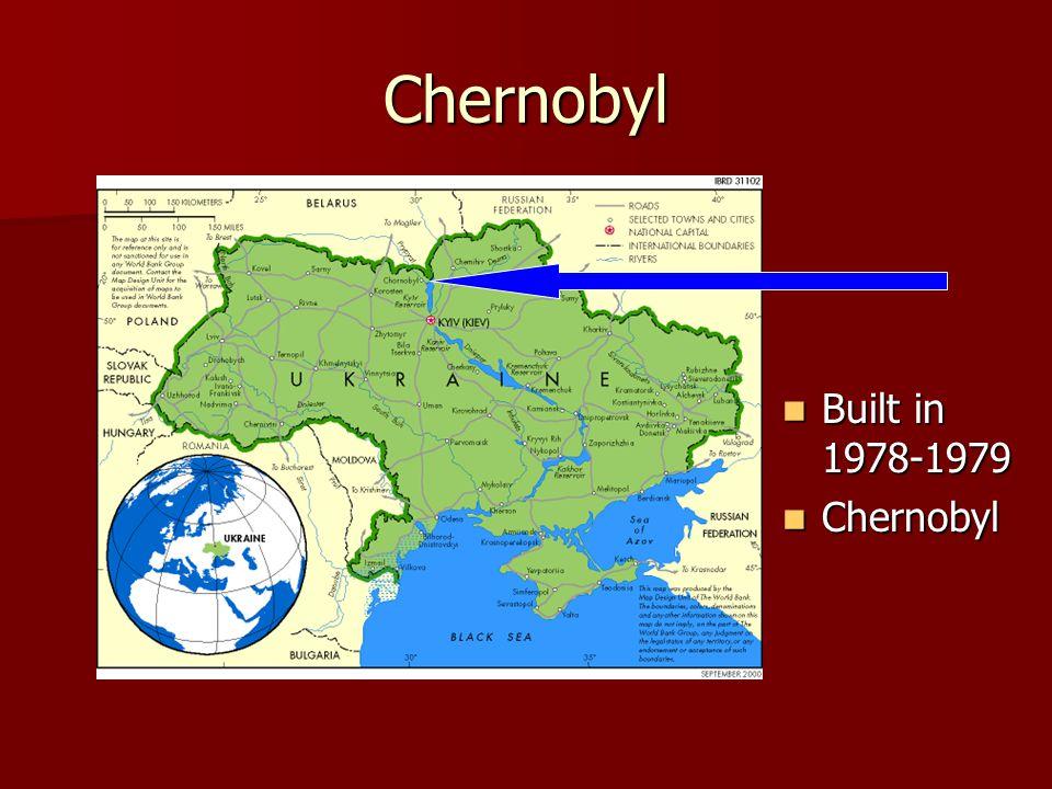 Chernobyl Built in 1978-1979 Built in 1978-1979 Chernobyl Chernobyl