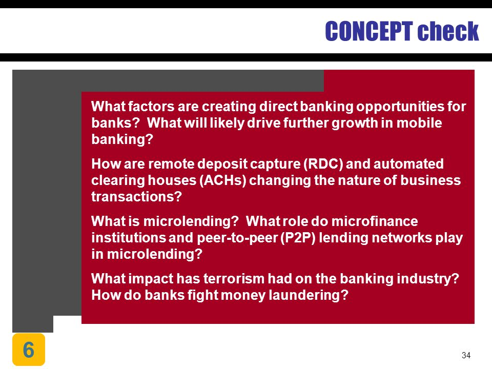 34 CONCEPT check What factors are creating direct banking opportunities for banks? What will likely drive further growth in mobile banking? How are re