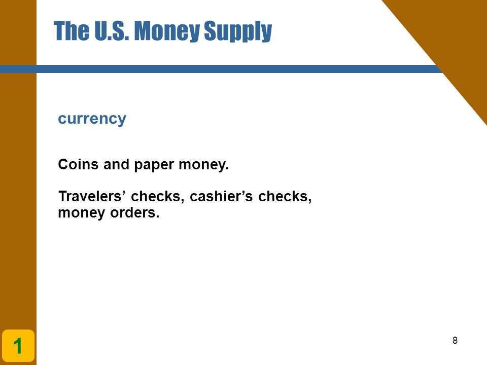 8 currency Coins and paper money. Travelers' checks, cashier's checks, money orders.