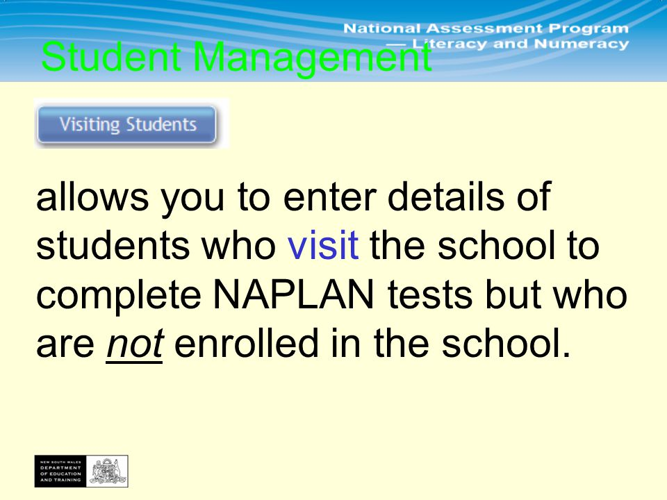 allows you to enter details of students who visit the school to complete NAPLAN tests but who are not enrolled in the school.