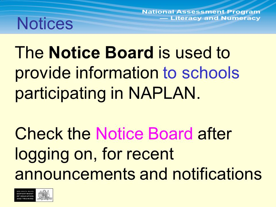 The Notice Board is used to provide information to schools participating in NAPLAN.