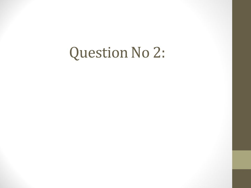 Question No 2: