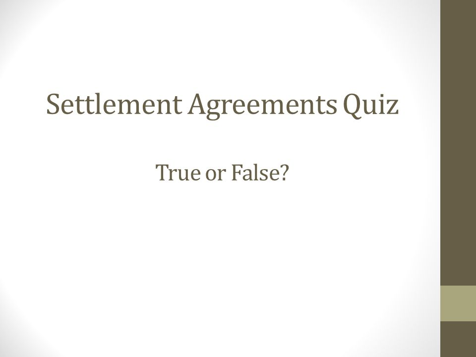 Settlement Agreements Quiz True or False