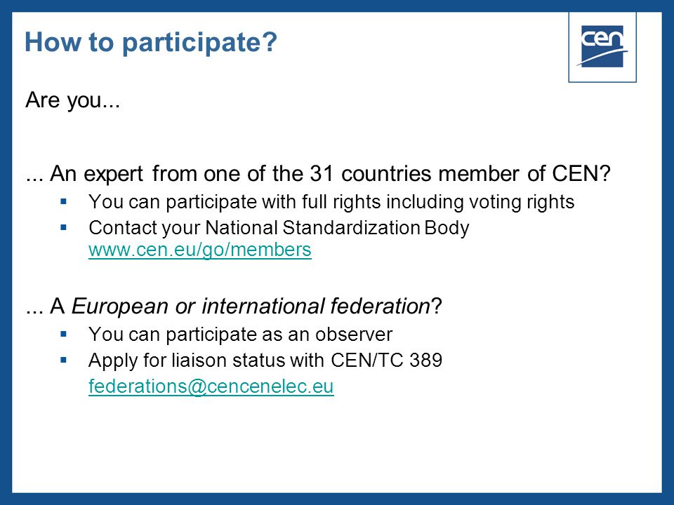  2005 CEN – all rights reserved Are you...... An expert from one of the 31 countries member of CEN?  You can participate with full rights including