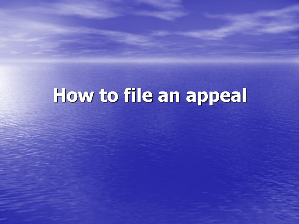 How to file an appeal How to file an appeal