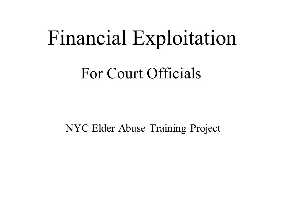 Financial Exploitation For Court Officials NYC Elder Abuse Training Project