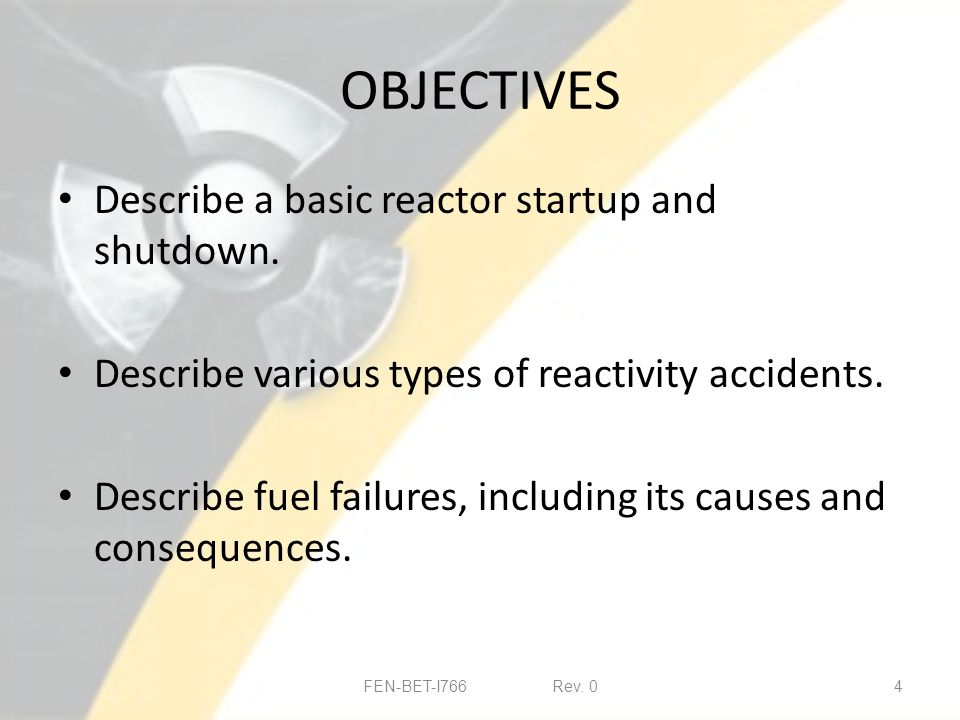 OBJECTIVES Describe a basic reactor startup and shutdown.
