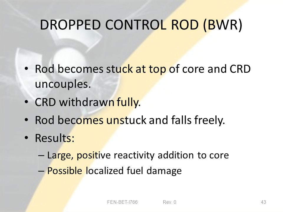 DROPPED CONTROL ROD (BWR) Rod becomes stuck at top of core and CRD uncouples.